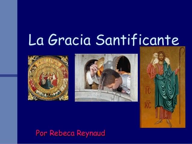 Por Rebeca ReynaudPor Rebeca ReynaudLa Gracia Santificante