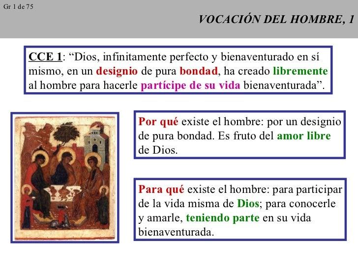 """VOCACIÓN DEL HOMBRE, 1 CCE 1 : """"Dios, infinitamente perfecto y bienaventurado en sí mismo, en un  designio  de pura  bonda..."""