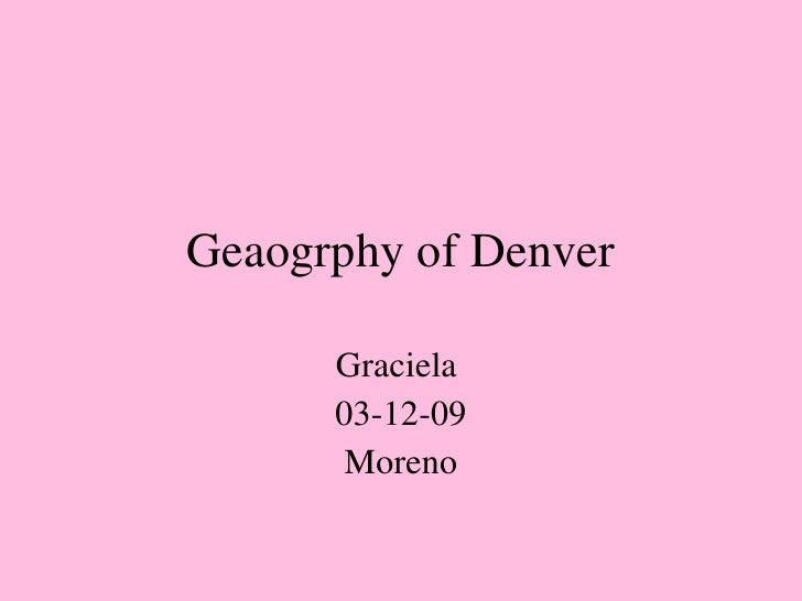 Geaogrphy of Denver Graciela  03-12-09 Moreno