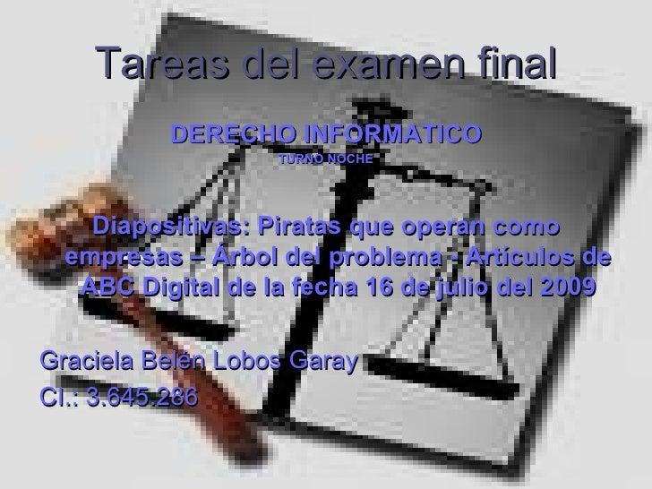 Tareas del examen final <ul><li>DERECHO INFORMATICO </li></ul><ul><li>TURNO NOCHE </li></ul><ul><li>Diapositivas: Piratas ...