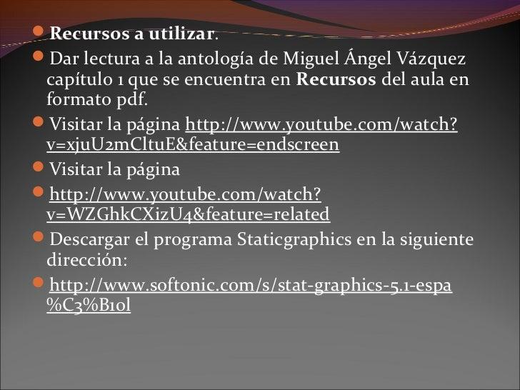 Recursos a utilizar.Dar lectura a la antología de Miguel Ángel Vázquez capítulo 1 que se encuentra en Recursos del aula ...