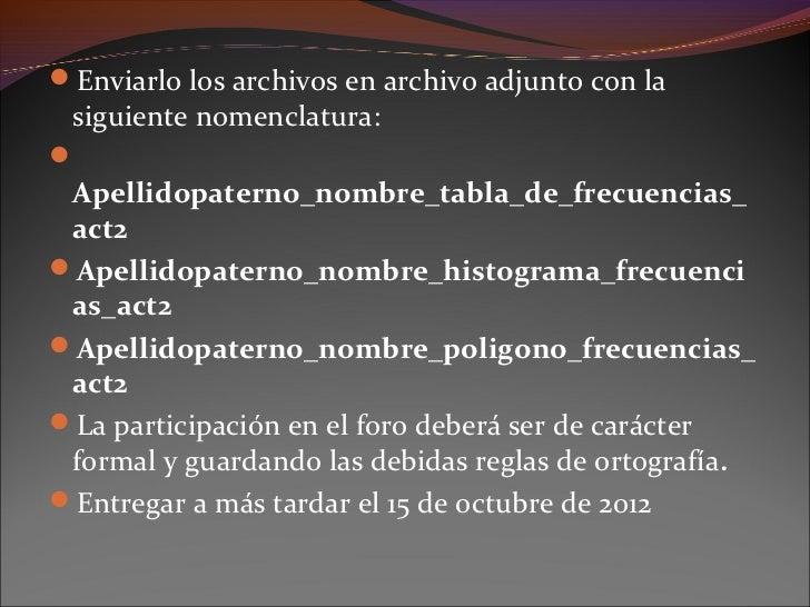 Enviarlo los archivos en archivo adjunto con la siguiente nomenclatura: Apellidopaterno_nombre_tabla_de_frecuencias_ act...
