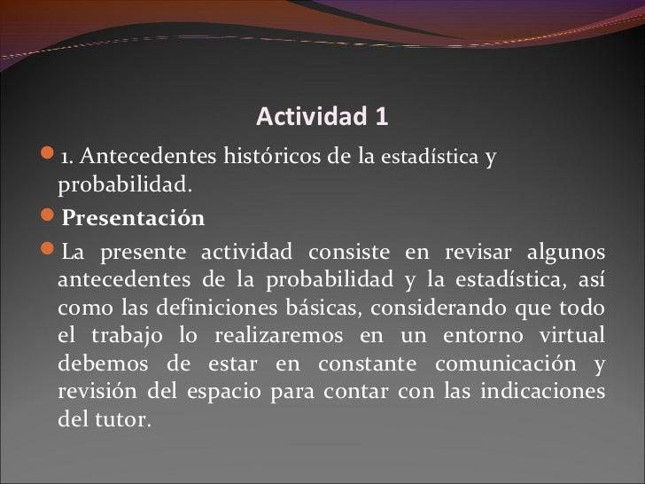 Actividad 11. Antecedentes históricos de la estadística y probabilidad.PresentaciónLa presente actividad consiste en re...