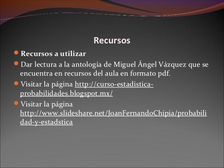 RecursosRecursos a utilizarDar lectura a la antología de Miguel Ángel Vázquez que se encuentra en recursos del aula en f...