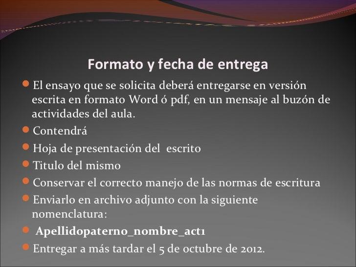 Formato y fecha de entregaEl ensayo que se solicita deberá entregarse en versión escrita en formato Word ó pdf, en un men...