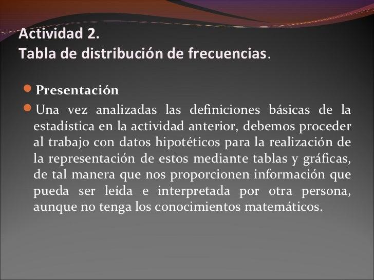 Actividad 2.Tabla de distribución de frecuencias.PresentaciónUna vez analizadas las definiciones básicas de la  estadíst...