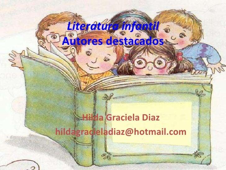 Literatura infantil Autores destacados      Hilda Graciela Diazhildagracieladiaz@hotmail.com