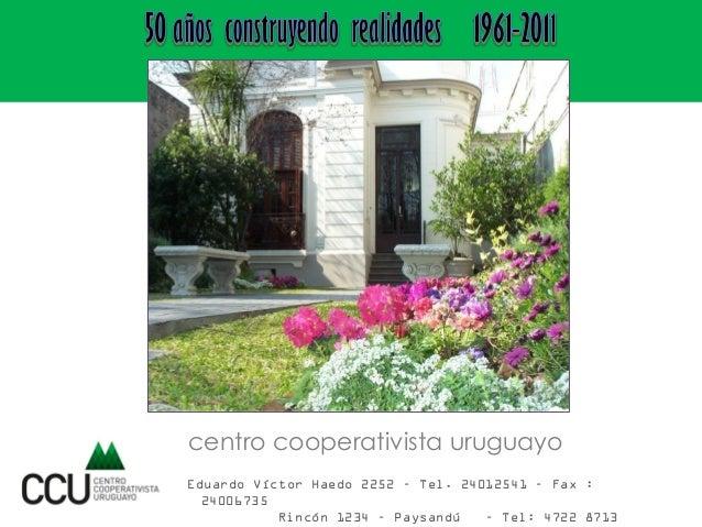 centro cooperativista uruguayo Eduardo Víctor Haedo 2252 – Tel. 24012541 – Fax : 24006735 Rincón 1234 – Paysandú – Tel: 47...