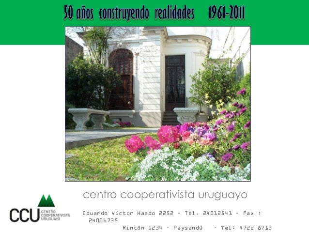 Eduardo Víctor Haedo 2252 – Tel. 24012541 – Fax : 24006735 Rincón 1234 – Paysandú – Tel: 4722 8713 centro cooperativista u...