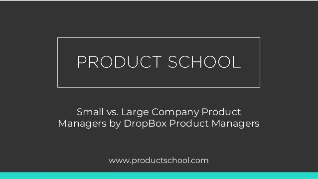 Small vs  Large Company Product Managers by DropBox Product