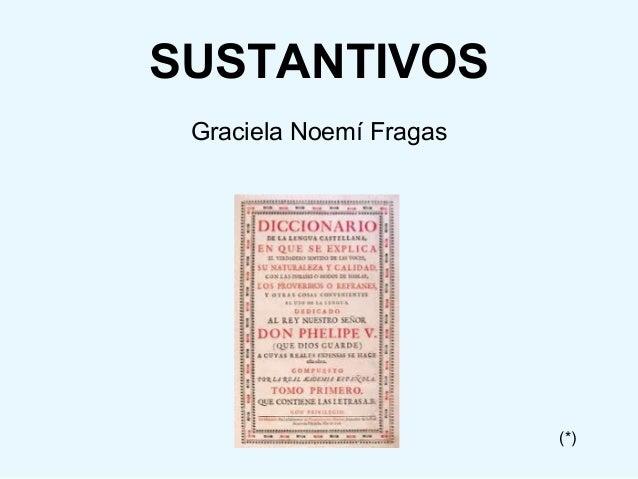 SUSTANTIVOS Graciela Noemí Fragas (*)