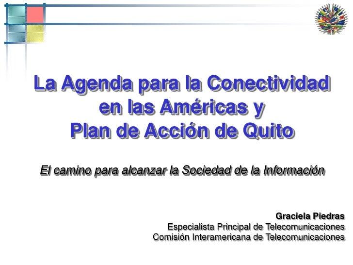 1<br />La Agenda para la Conectividad en las Américas y Plan de Acción de Quito<br />El camino para alcanzar la Sociedad d...
