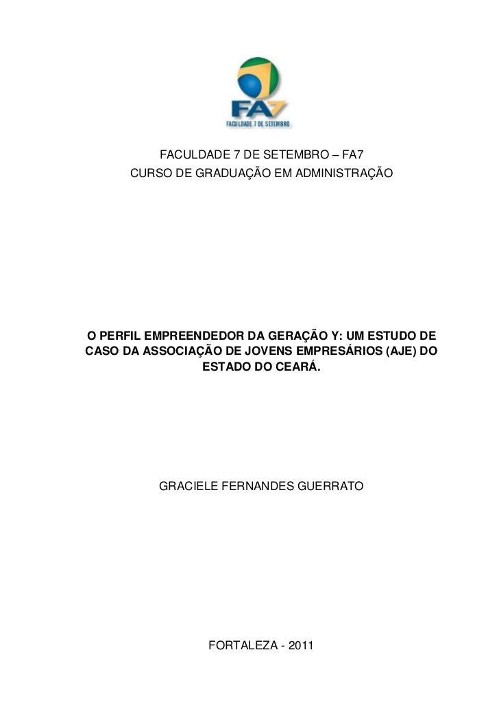 FACULDADE 7 DE SETEMBRO – FA7      CURSO DE GRADUAÇÃO EM ADMINISTRAÇÃOO PERFIL EMPREENDEDOR DA GERAÇÃO Y: UM ESTUDO DECASO...