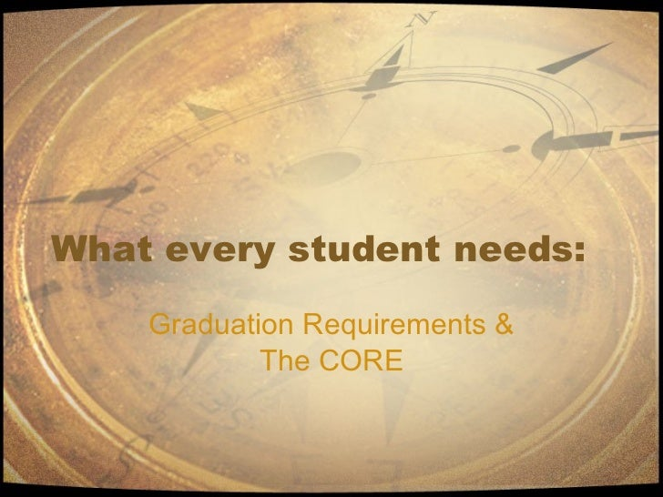 What every student needs: Graduation Requirements & The CORE