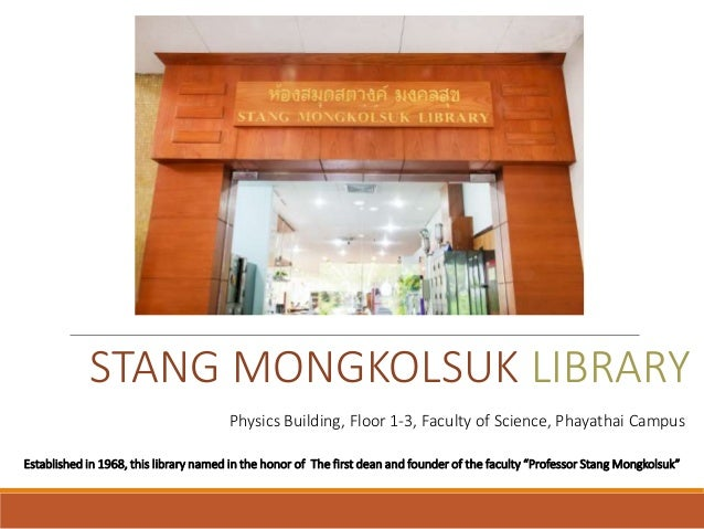 STANG MONGKOLSUK LIBRARY Established in 1968, this library named in the honor of The first dean and founder of the faculty...