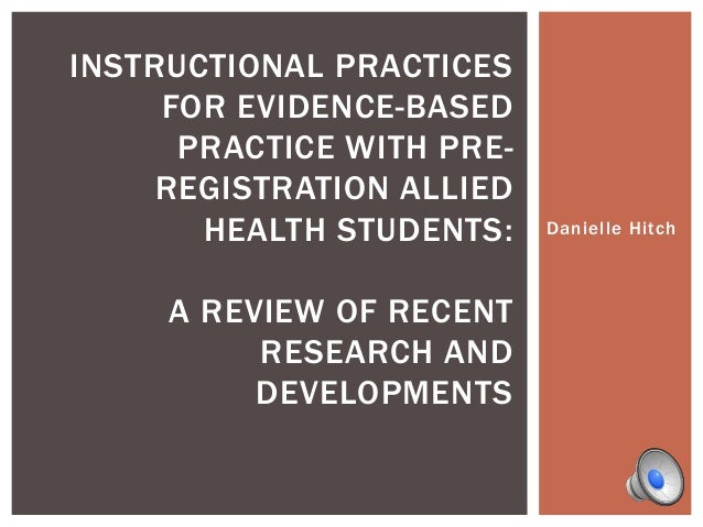 Danielle Hitch INSTRUCTIONAL PRACTICES FOR EVIDENCE-BASED PRACTICE WITH PRE- REGISTRATION ALLIED HEALTH STUDENTS: A REVIEW...