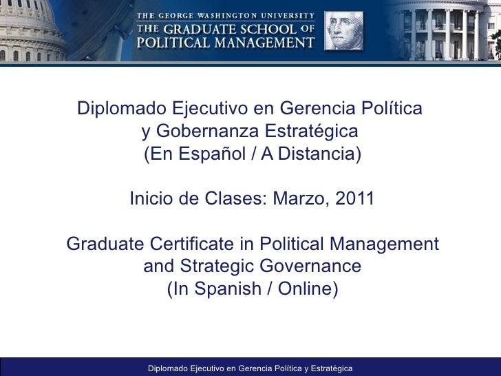 Diplomado Ejecutivo en Gerencia Política  y Gobernanza Estratégica  (En Español / A Distancia) Inicio de Clases: Marzo, 20...