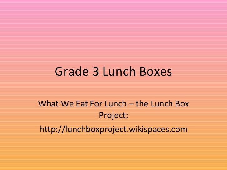 Grade 3 Lunch Boxes What We Eat For Lunch – the Lunch Box Project: http://lunchboxproject.wikispaces.com