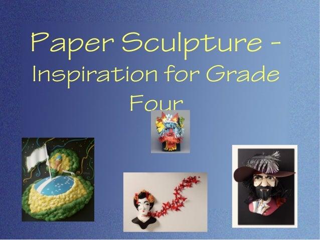 Paper Sculpture - Inspiration for Grade Four