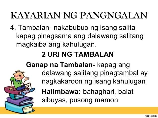KAYARIAN NG PANGNGALAN 4. Tambalan- nakabubuo ng isang salita kapag pinagsama ang dalawang salitang magkaiba ang kahulugan...