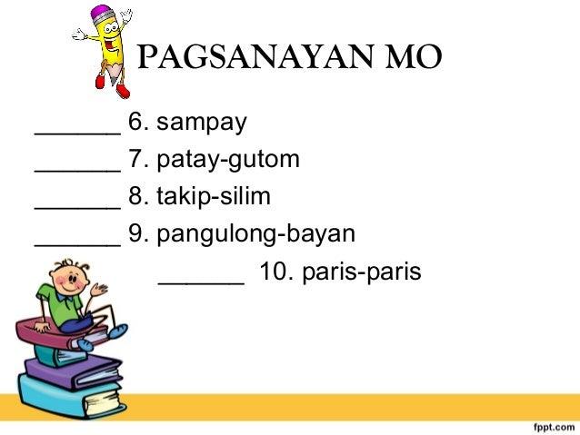 PAGSANAYAN MO ______ 6. sampay ______ 7. patay-gutom ______ 8. takip-silim ______ 9. pangulong-bayan ______ 10. paris-paris