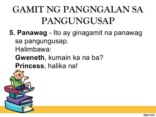GAMIT NG PANGNGALAN SA PANGUNGUSAP 5. Panawag - Ito ay ginagamit na panawag sa pangungusap. Halimbawa: Gweneth, kumain ka ...