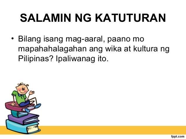 SALAMIN NG KATUTURAN • Bilang isang mag-aaral, paano mo mapahahalagahan ang wika at kultura ng Pilipinas? Ipaliwanag ito.