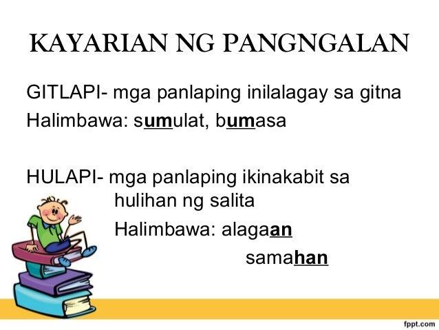 KAYARIAN NG PANGNGALAN GITLAPI- mga panlaping inilalagay sa gitna Halimbawa: sumulat, bumasa HULAPI- mga panlaping ikinaka...