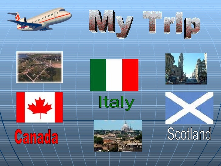 Italy Scotland My Trip Canada