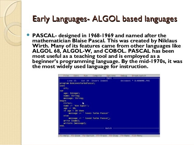 early pascal compilers Pascal (programming language) topic pascal is an imperative and procedural programming language , which niklaus wirth designed in 1968–69 and published in 1970,  both were used to design (and compile) their own compilers early in their lifetimes the original pascal definition appeared in 1969 and a first compiler in 1970 the first version of c appeared in 1972 both are descendants of the algol language series.
