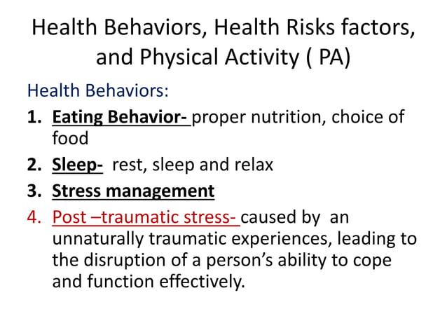 Health Behaviors, Health Risks factors, and Physical Activity ( PA) Health Behaviors: 1. Eating Behavior- proper nutrition...