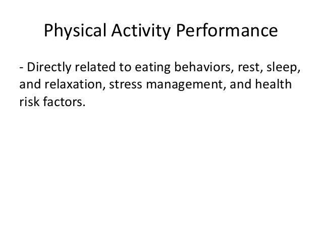 Physical Activity Performance - Directly related to eating behaviors, rest, sleep, and relaxation, stress management, and ...