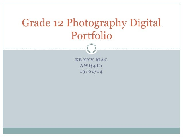 Grade 12 Photography Digital Portfolio KENNY MAC AWQ4U1 13/01/14
