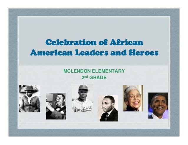 Celebration of AfricanAmerican Leaders and Heroes      MCLENDON ELEMENTARY           2nd GRADE