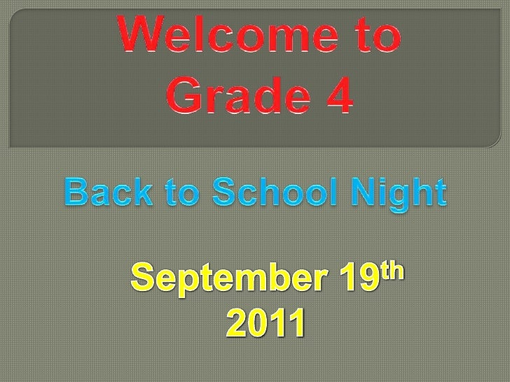 Welcome to <br />Grade 4<br />Back to School Night<br />September 19th 2011<br />