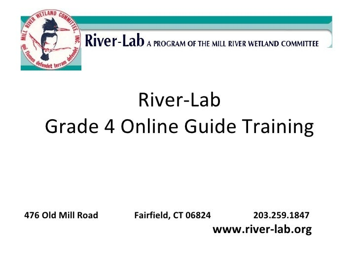 River-Lab Grade 4 Online Guide Training 476 Old Mill Road   Fairfield, CT 06824    203.259.1847   www.river-lab.org