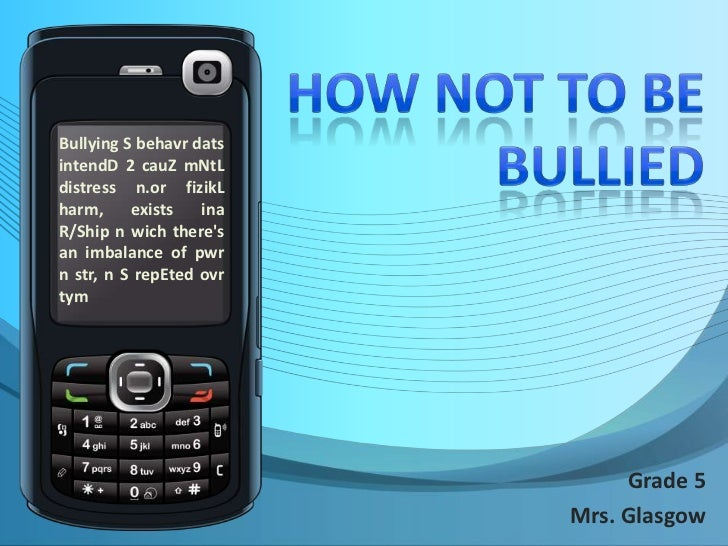 How Not to be Bullied<br />Bullying S behavrdatsintendD 2 cauZmNtL distress n.orfizikL harm, exists ina R/Ship n wich ther...