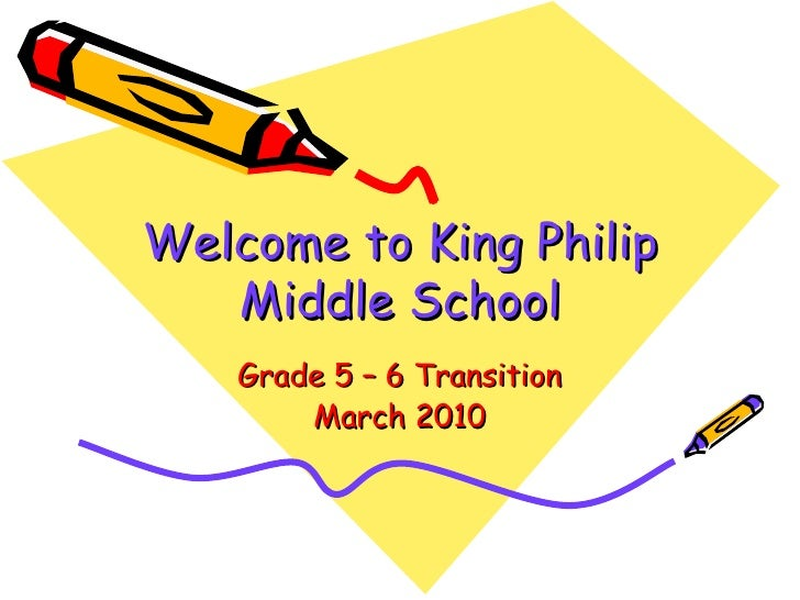 Welcome to King Philip Middle School Grade 5 – 6 Transition March 2010