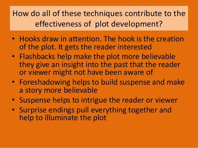 How do all of these techniques contribute to the effectiveness of plot development? • Hooks draw in attention. The hook is...