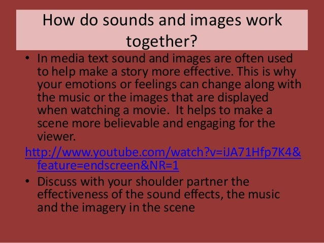 How do sounds and images work together?  • In media text sound and images are often used to help make a story more effecti...