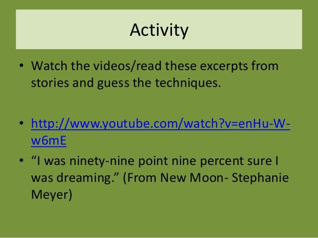 Activity • Watch the videos/read these excerpts from stories and guess the techniques. • http://www.youtube.com/watch?v=en...