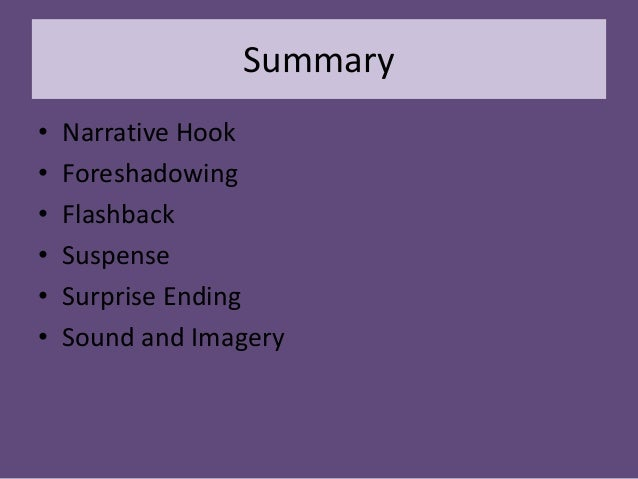 Summary • • • • • •  Narrative Hook Foreshadowing Flashback Suspense Surprise Ending Sound and Imagery