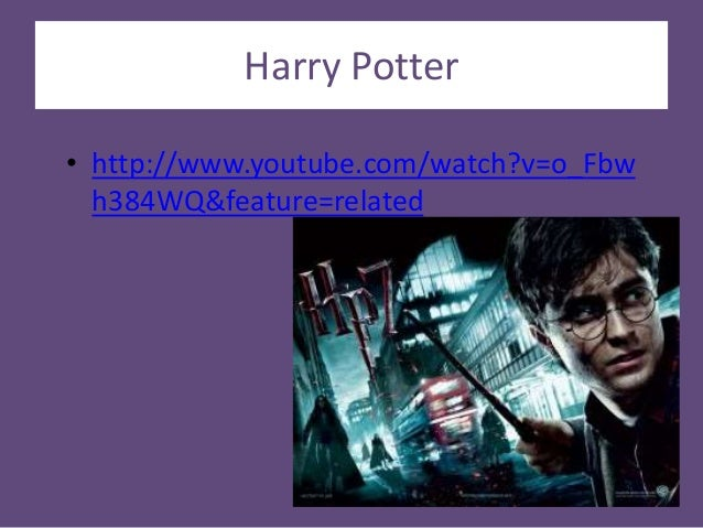 Harry Potter • http://www.youtube.com/watch?v=o_Fbw h384WQ&feature=related