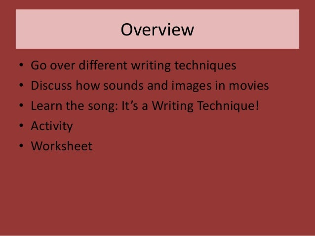 Overview • • • • •  Go over different writing techniques Discuss how sounds and images in movies Learn the song: It's a Wr...