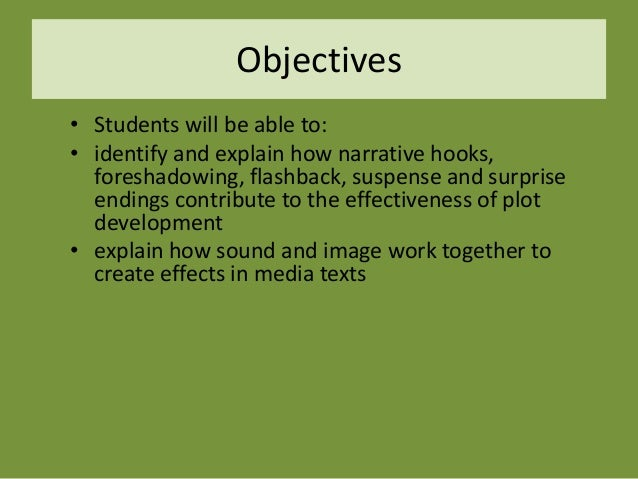 Objectives • Students will be able to: • identify and explain how narrative hooks, foreshadowing, flashback, suspense and ...