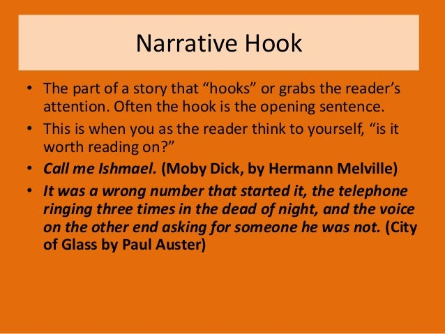 """Narrative Hook • The part of a story that """"hooks"""" or grabs the reader's attention. Often the hook is the opening sentence...."""
