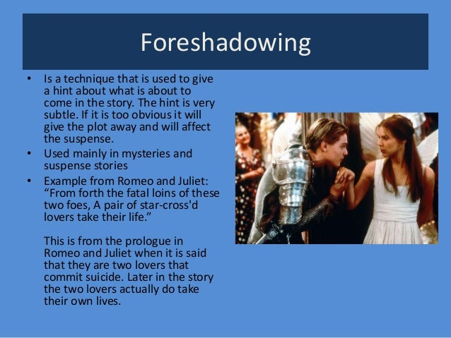 Foreshadowing • Is a technique that is used to give a hint about what is about to come in the story. The hint is very subt...