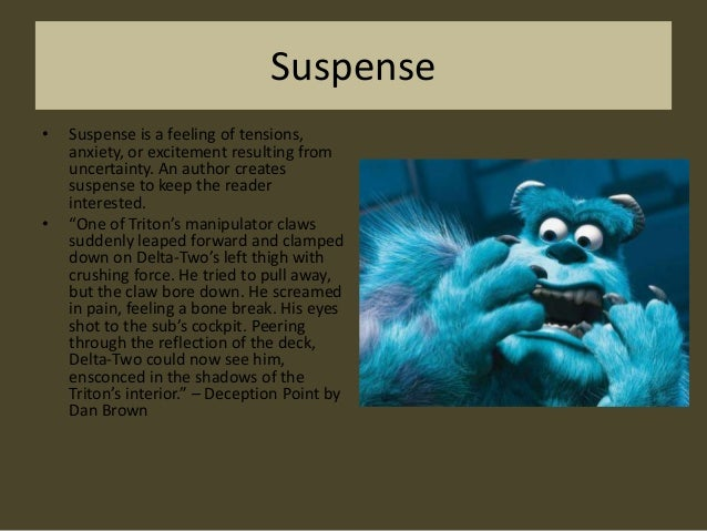 Suspense •  •  Suspense is a feeling of tensions, anxiety, or excitement resulting from uncertainty. An author creates sus...