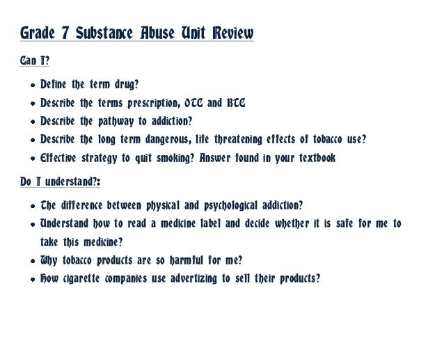 Grade 7 Substance Abuse Unit ReviewCan I?    Define the term drug?    Describe the terms prescription, OTC and BTC    Desc...