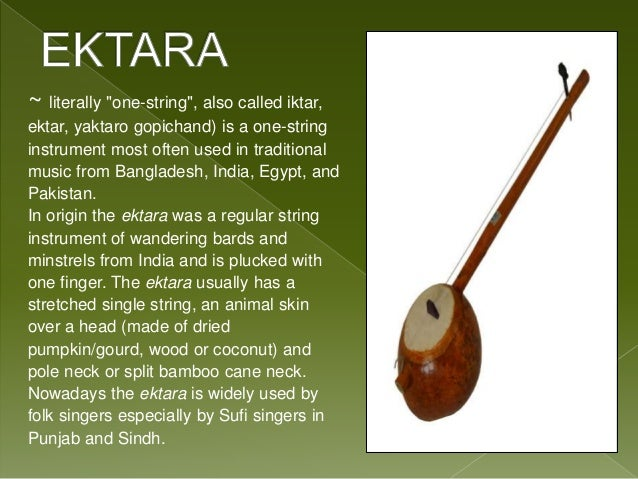 ektara a string instrument of wandering The ektara is a one or two stringed instrument that is most closely associated with the traditional music of bangladesh, india, pakistan and the middle east it is closely related to the gopichand and is also known as iktar, ektar, yaktaro gopichand, toombi and dotara like the gopichand, the ektara is a favoured string instrument of the wandering bards.